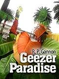 Geezer Paradise (A Barney, Willie, and Oscar Mystery Book 1)