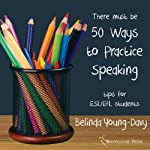 Fifty Ways to Practice Speaking: Tips for ESL/EFL Students |  Belinda Young-Davy