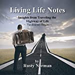Living Life Notes: Insights from Traveling the Highway of Life - The Journey Begins, Volume 1 | Rusty Norman