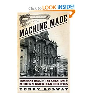 Machine Made: Tammany Hall and the Creation of Modern American Politics by Terry Golway
