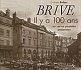 echange, troc Christophe Belser - Brive : Il y a 100 ans, en cartes postales anciennes
