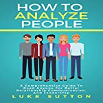 How to Analyze People: The Alpha Way: A Comprehensive Guide to Better Relationship,Communication, and Leadership | Luke Sutton