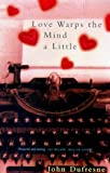 Love Warps the Mind a Little (0099778513) by John Dufresne