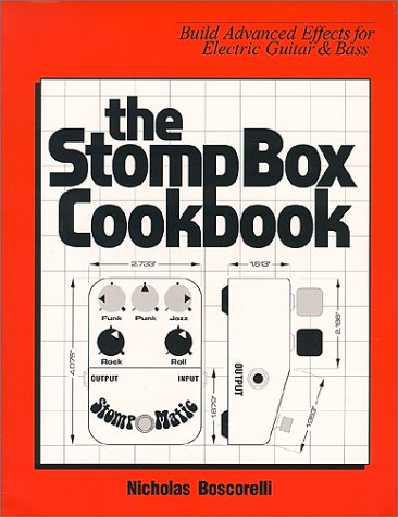 The Stompbox Cookbook: Build Advanced Effects for Electric Guitar & Bass, by Nicholas Boscorelli