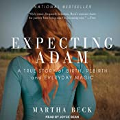 Expecting Adam: A True Story of Birth, Rebirth, and Everyday Magic | [Martha Beck]