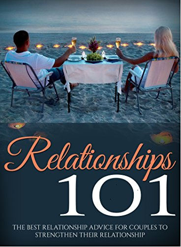 Relationships: Love: Relationships 101 (Intimacy Dating Sex) (Marriage Relationships Happiness)