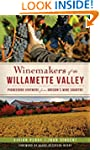 Winemakers of the Willamette Valley:...