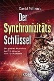 Der Synchronizitäts-Schlüssel - Die geheime Architektur der Zeit, die unser aller Schicksal lenkt