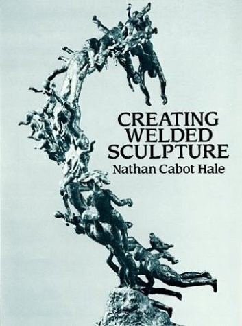 Creating Welded Sculpture (Dover Art Instruction)