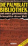 img - for Die Palmblattbibliothek und andere geheimnisvolle Schaupl tze der Welt. Augenzeugen berichten. book / textbook / text book