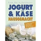 """Jogurt & K�se hausgemacht: Die besten Rezepte f�r selbst gemachte Milchprodukte, die sicher gelingenvon """"Rose M Donhauser"""""""