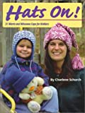 Hats On! 31 Warm and Winsome Caps for Knitters (0892724358) by Schurch, Charlene