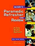 Mosbys Paramedic Refresher and Review: A Case-Studies Approach, 1e