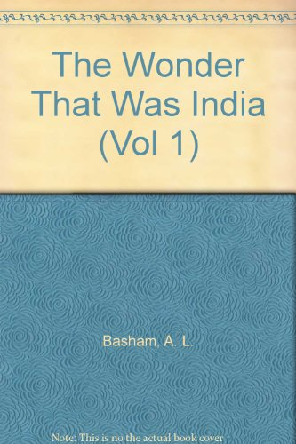 The Wonder That Was India: A Survey of the History and Culture of the Indian Sub-continent Before the Muslims