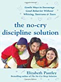The No-Cry Discipline Solution: Gentle Ways to Encourage Good Behavior Without Whining, Tantrums, and Tears: Foreword by Tim Seldin (Pantley) (0071471596) by Pantley, Elizabeth