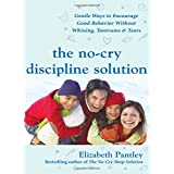 The No-Cry Discipline Solution: Gentle Ways to Encourage Good Behavior Without Whining, Tantrums, and Tears: Foreword by Tim Seldin (Pantley) ~ Elizabeth Pantley