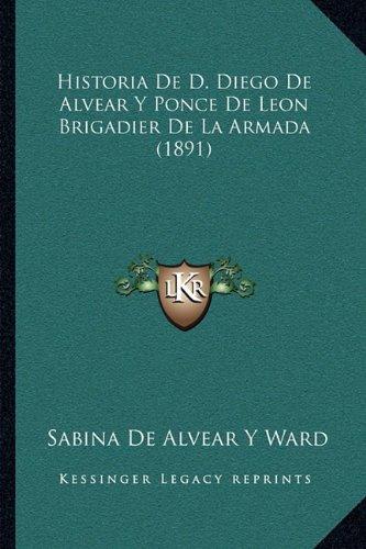 Historia de D. Diego de Alvear y Ponce de Leon Brigadier de La Armada (1891)