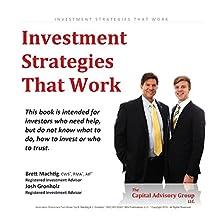 Investment Strategies That Work (       UNABRIDGED) by Brett Machtig, Josh Gronholz Narrated by Brett Machtig, Josh Gronholz