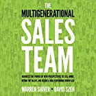 The Multigenerational Sales Team: Harness the Power of New Perspectives to Sell More, Retain Top Talent, and Design a High-Performing Workplace Hörbuch von Warren Shiver, David Szen Gesprochen von: James Foster