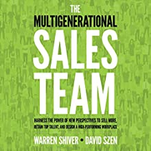 The Multigenerational Sales Team: Harness the Power of New Perspectives to Sell More, Retain Top Talent, and Design a High-Performing Workplace Audiobook by Warren Shiver, David Szen Narrated by James Foster