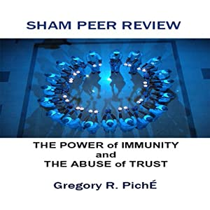 Sham Peer Review - The Power of Immunity and The Abuse of Trust | [Gregory Piche']