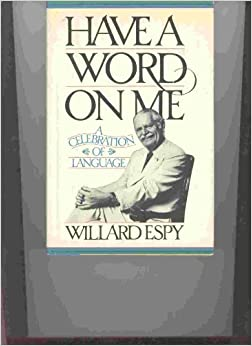 Have A Word On Me (A Celebration Of Language), Willard R Espy
