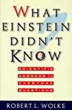 What Einstein Didn't Know: Scientific Answers to Everyday Questions (155972398X) by Wolke, Robert L.