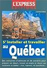 S'installer et travailler au Québec : Le guide complet par Nadeau