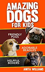 AMAZING DOGS (3 in 1) FOR KIDS- Friendly Pugs, Adorable Beagles, Helpful Boxers (Dogs For Children)