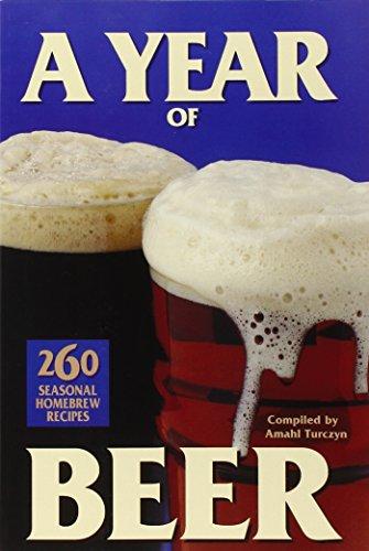 A Year of Beer: 260 Seasonal Homebrew Recipes