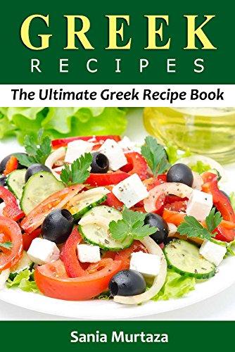 Greek Recipes: The Ultimate Greek Recipe Book by Sania Murtaza