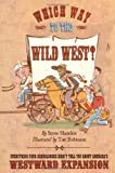 Which Way to the Wild West?: Everything Your Schoolbooks Didnt Tell You About Westward Expansion