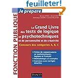 Le grand livre des tests de logique et psychotechniques et de personnalité et de créativité: Catégories A, B et...