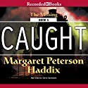 Caught: Missing, Book 5 Audiobook by Margaret Peterson Haddix Narrated by Chris Sorensen