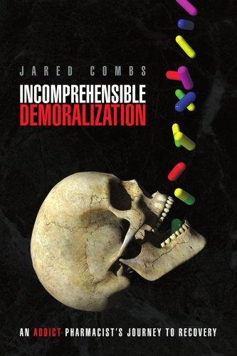 Incomprehensible Demoralization: An Addict Pharmacist'S Journey To Recovery