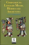 img - for Companion to Literary Myths, Heroes and Archetypes book / textbook / text book