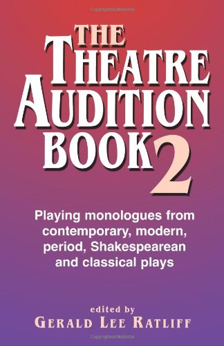 The Theatre Audition Book 2: Playing Monologues from Contemporary, Modern, Period, Shakespeare and Classical Plays, Gerald Lee Ratliff