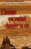 L'homme qui voulait changer sa vie : Ce livre est un cri. Celui de tout tre humain. C'est aussi le vtre.