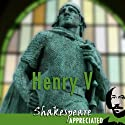 Henry V: Shakespeare Appreciated: (Unabridged, Dramatised, Commentary Options) Performance by William Shakespeare, Mike Reeves, Phil Viner Narrated by Joan Walker, Peter Lindford, Terrence Hardiman