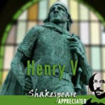 Henry V: Shakespeare Appreciated: (Unabridged, Dramatised, Commentary Options) | William Shakespeare,Mike Reeves,Phil Viner