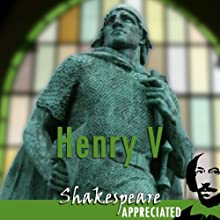 Henry V: Shakespeare Appreciated: (Unabridged, Dramatised, Commentary Options) (       UNABRIDGED) by William Shakespeare, Mike Reeves, Phil Viner Narrated by Joan Walker, Peter Lindford, Terrence Hardiman