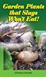 Christine Smeeth Garden Plants That Slugs Won't Eat!: Don't Go to the Garden Centre without This Book!