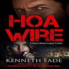 HOA Wire: Brent Marks Legal Thrillers Book 3 (       UNABRIDGED) by Kenneth Eade Narrated by George Kuch
