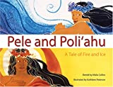 Pele and Poliahu: A Tale of Fire and Ice