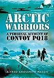 Arctic Warriors: A Personal Account of Convoy PQ18