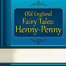 Old England Fairy Tales: Henny-Penny (       UNABRIDGED) by Old England Fairy Tales Narrated by Anastasia Bertollo