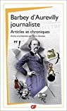 Barbey d'Aurevilly journaliste : Articles et chroniques par Barbey d`Aurevilly