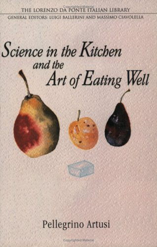Science in the Kitchen and the Art of Eating Well (The Lorenzo Da Ponte Italian Library)