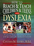 img - for How To Reach and Teach Children and Teens with Dyslexia: A Parent and Teacher Guide to Helping Students of All Ages Academically, Socially, and Emotionally [Paperback] [2000] 1 Ed. Cynthia M. Stowe M.Ed. book / textbook / text book