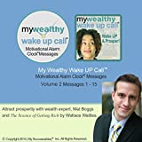My Wealthy Wake UP Call (TM) Good Morning Messages - Based on The Science of Getting Rich - Volume 2: Wake UP Your Prosperity!